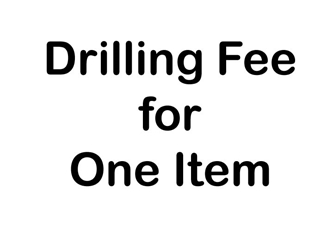 Fee for drilling 1 item