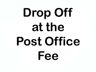 Drop Off at Post Office Fee