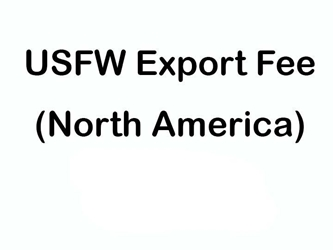 U.S. Fish & Wildlife Export Fee - Items from outside North America